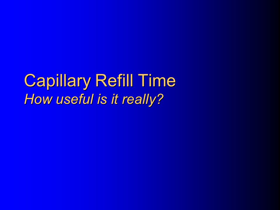 Capillary Refill Time How useful is it really?