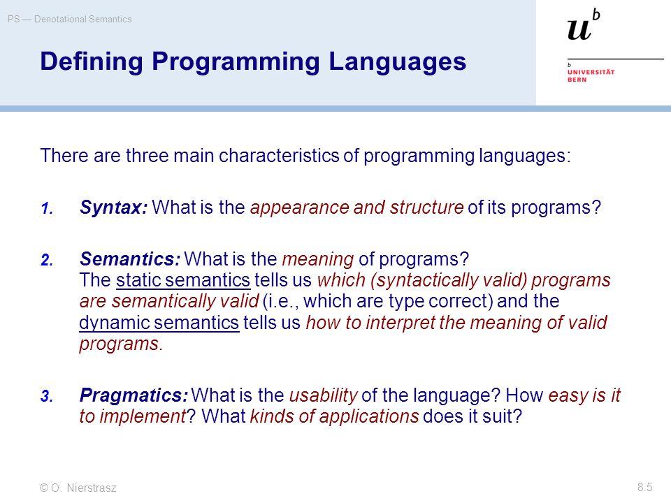 © O. Nierstrasz PS — Denotational Semantics 8.5 Defining Programming Languages There are three main characteristics of programming languages: 1. Synta