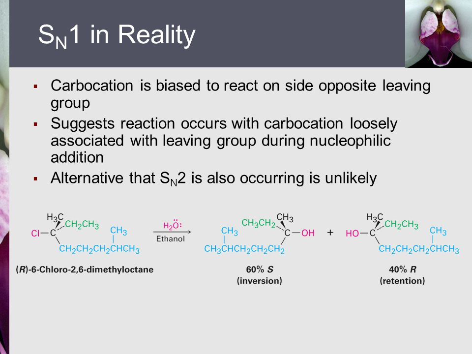  Carbocation is biased to react on side opposite leaving group  Suggests reaction occurs with carbocation loosely associated with leaving group duri