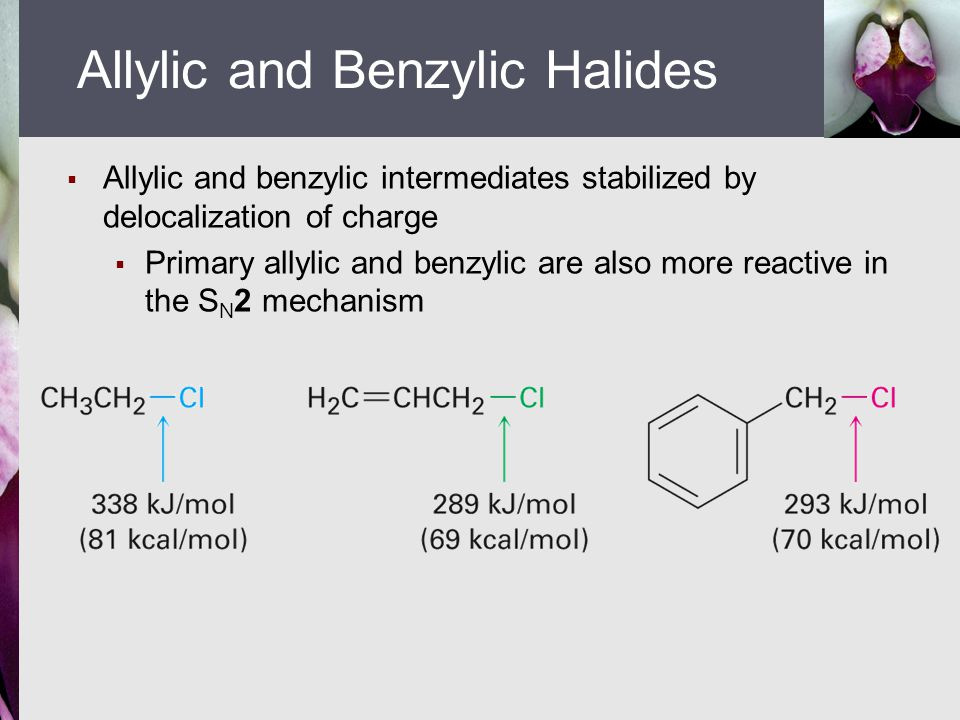  Allylic and benzylic intermediates stabilized by delocalization of charge  Primary allylic and benzylic are also more reactive in the S N 2 mechani