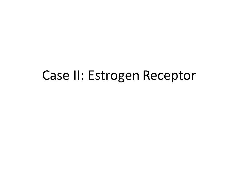 Case II: Estrogen Receptor