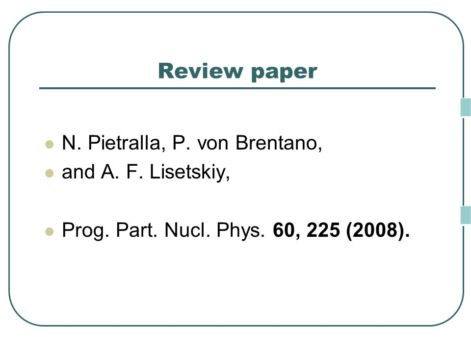 Review paper N. Pietralla, P. von Brentano, and A. F. Lisetskiy, Prog. Part. Nucl. Phys. 60, 225 (2008).