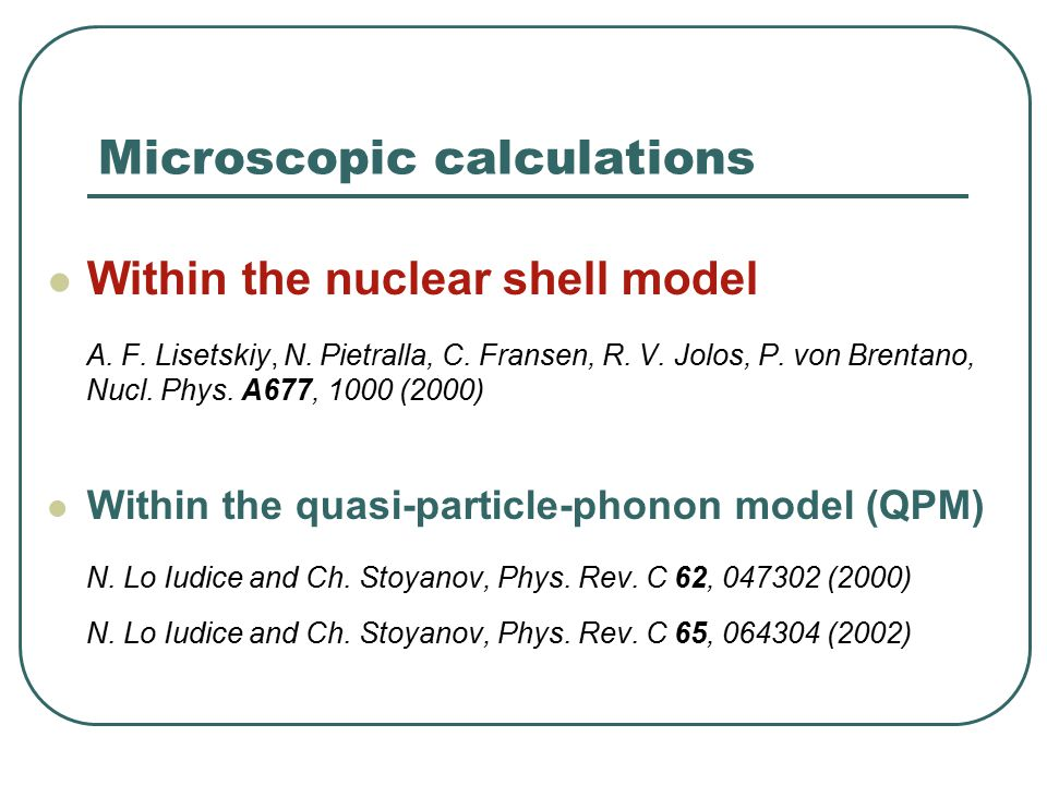 Microscopic calculations Within the nuclear shell model A. F. Lisetskiy, N. Pietralla, C. Fransen, R. V. Jolos, P. von Brentano, Nucl. Phys. A677, 100