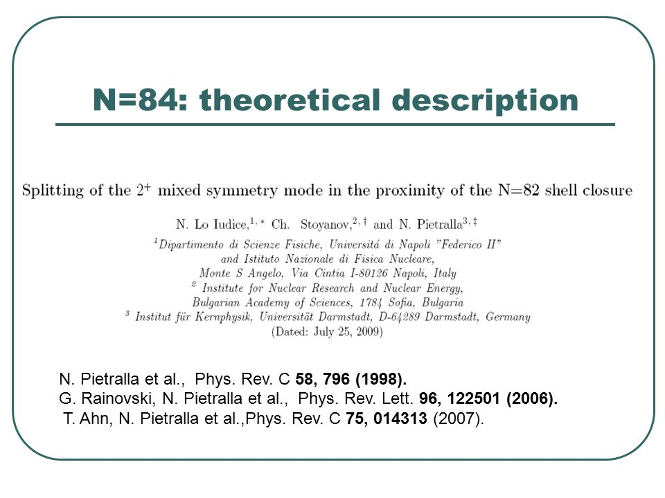 N=84: theoretical description N. Pietralla et al., Phys. Rev. C 58, 796 (1998). G. Rainovski, N. Pietralla et al., Phys. Rev. Lett. 96, 122501 (2006).