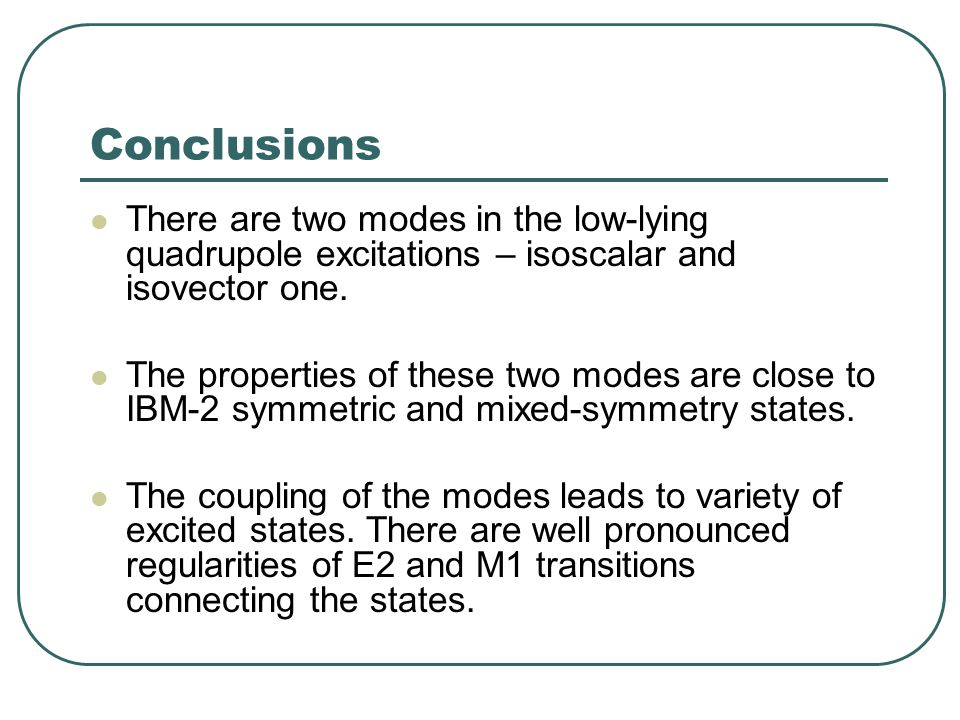 Conclusions There are two modes in the low-lying quadrupole excitations – isoscalar and isovector one.