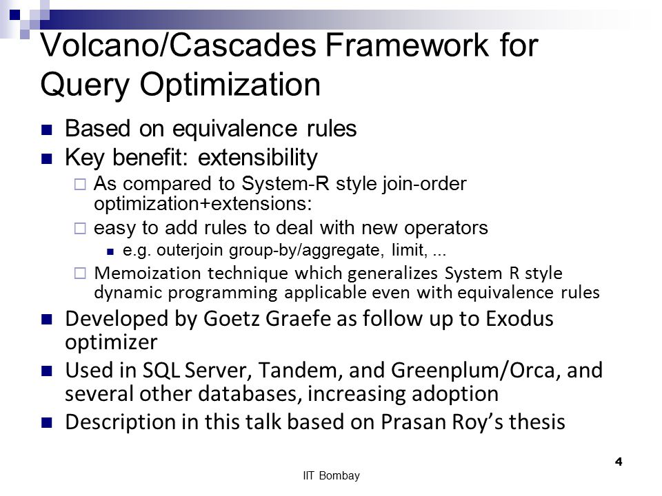 Volcano/Cascades Framework for Query Optimization Based on equivalence rules Key benefit: extensibility  As compared to System-R style join-order optimization+extensions:  easy to add rules to deal with new operators e.g.