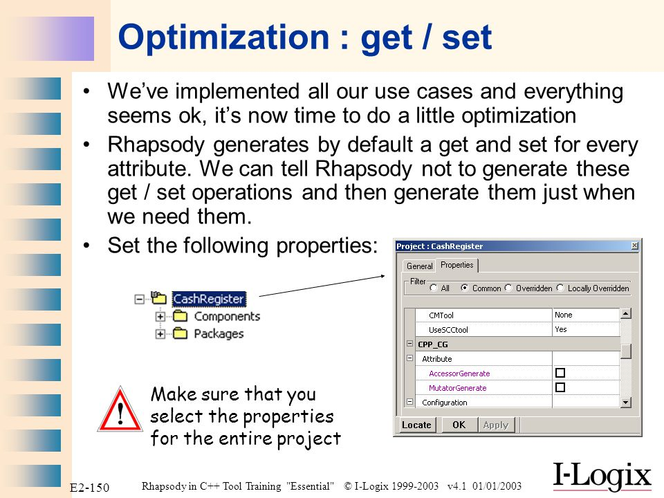 Rhapsody in C++ Tool Training Essential © I-Logix 1999-2003 v4.1 01/01/2003 E2-149 Figs are buy one get one free! Save / generate / make / run / go Send evS3 to the Cashier