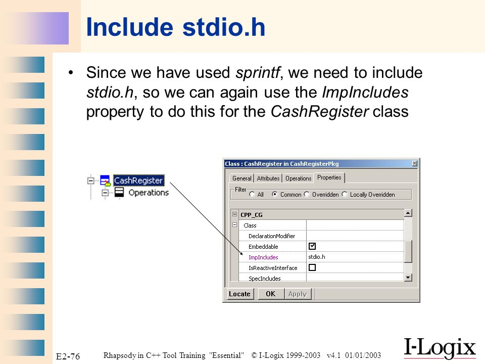 Rhapsody in C++ Tool Training Essential © I-Logix 1999-2003 v4.1 01/01/2003 E2-75 CashRegister addProduct() Add the implementation to the addProduct() operation of the CashRegister class