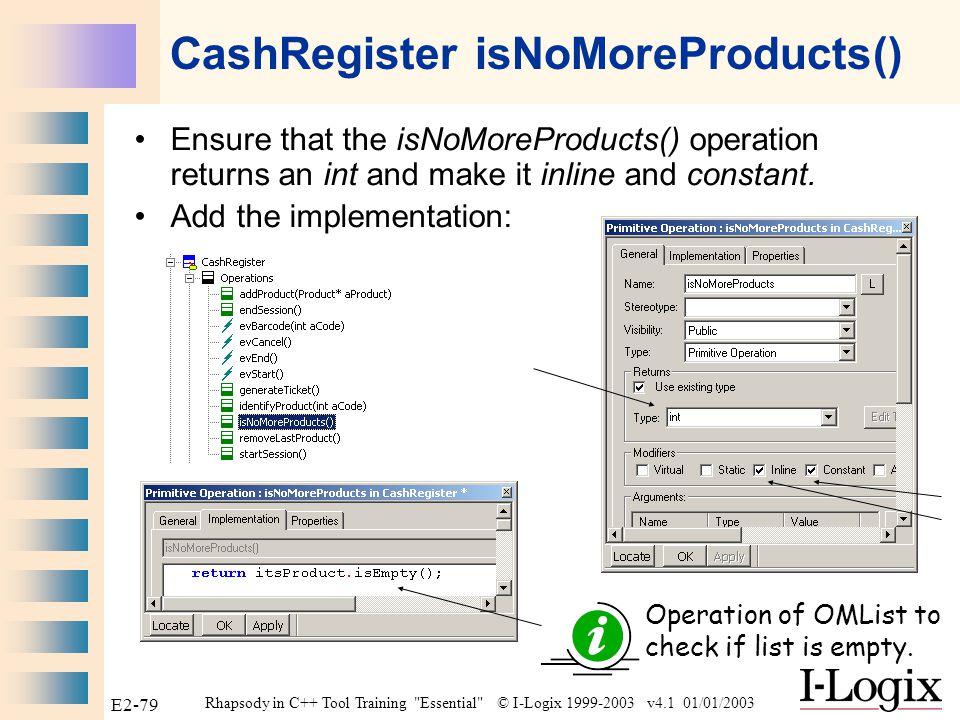 Rhapsody in C++ Tool Training Essential © I-Logix 1999-2003 v4.1 01/01/2003 E2-78 CashRegister identifyProduct() Add the implementation for the identifyProduct() operation: