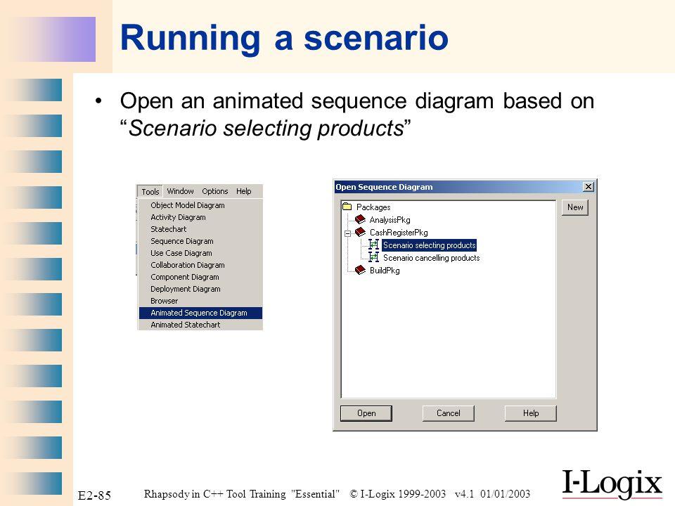 Rhapsody in C++ Tool Training Essential © I-Logix 1999-2003 v4.1 01/01/2003 E2-84 Save / Generate / Make / Run Close all diagrams Save Generate / Make / Run Go Idle Note: Animation View