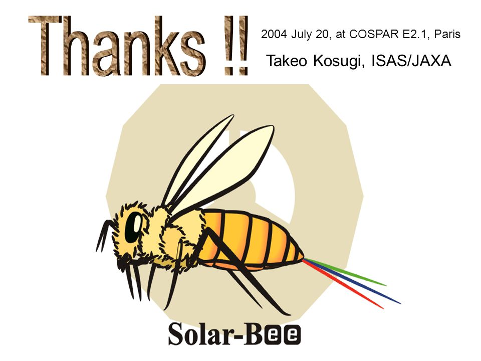 2004 July 20, at COSPAR E2.1, Paris Takeo Kosugi, ISAS/JAXA