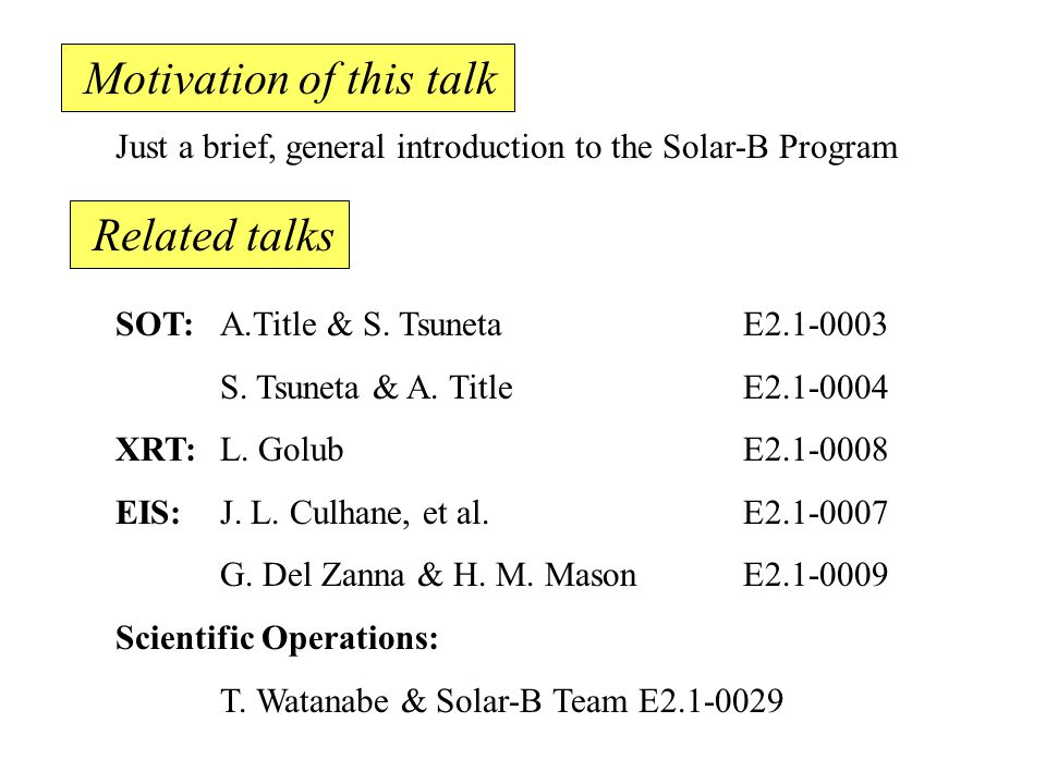 Motivation of this talk Just a brief, general introduction to the Solar-B Program SOT: A.Title & S.