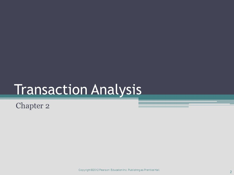 22 Transaction Analysis Chapter 2 Copyright ©2012 Pearson Education Inc.