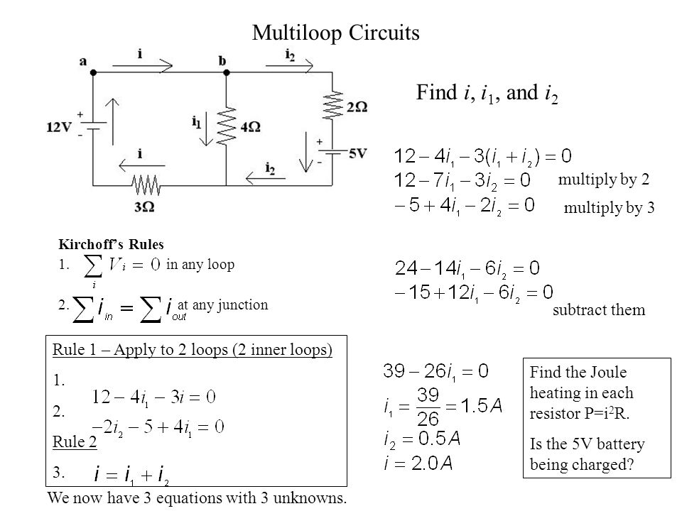 Multiloop Circuits Kirchoff's Rules 1. in any loop 2.