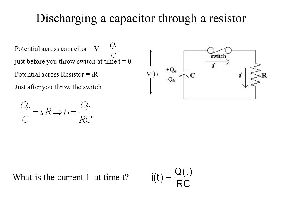 Discharging a capacitor through a resistor V(t) Potential across capacitor = V = just before you throw switch at time t = 0.