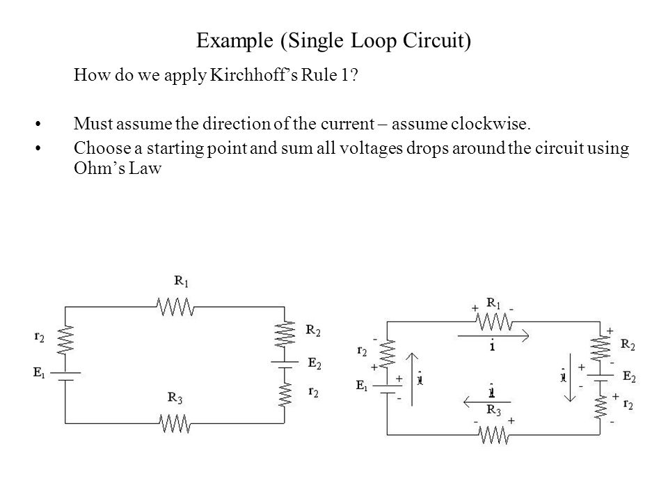 Example (Single Loop Circuit) How do we apply Kirchhoff's Rule 1.