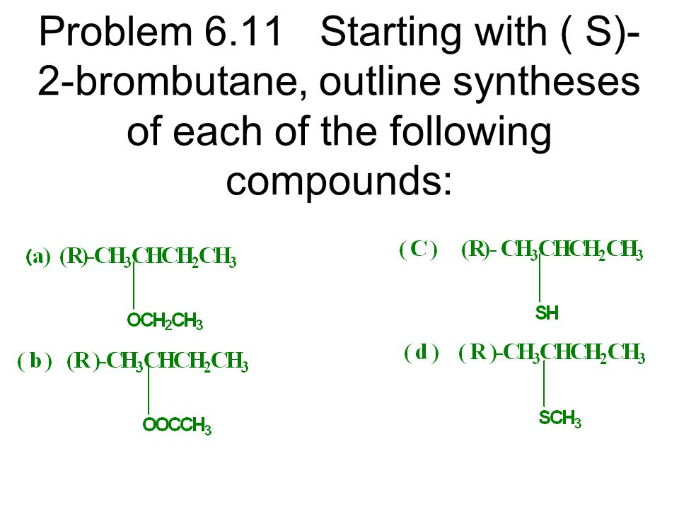 If we have available ®-2- bromobutane, we can carry out the following synthesis;