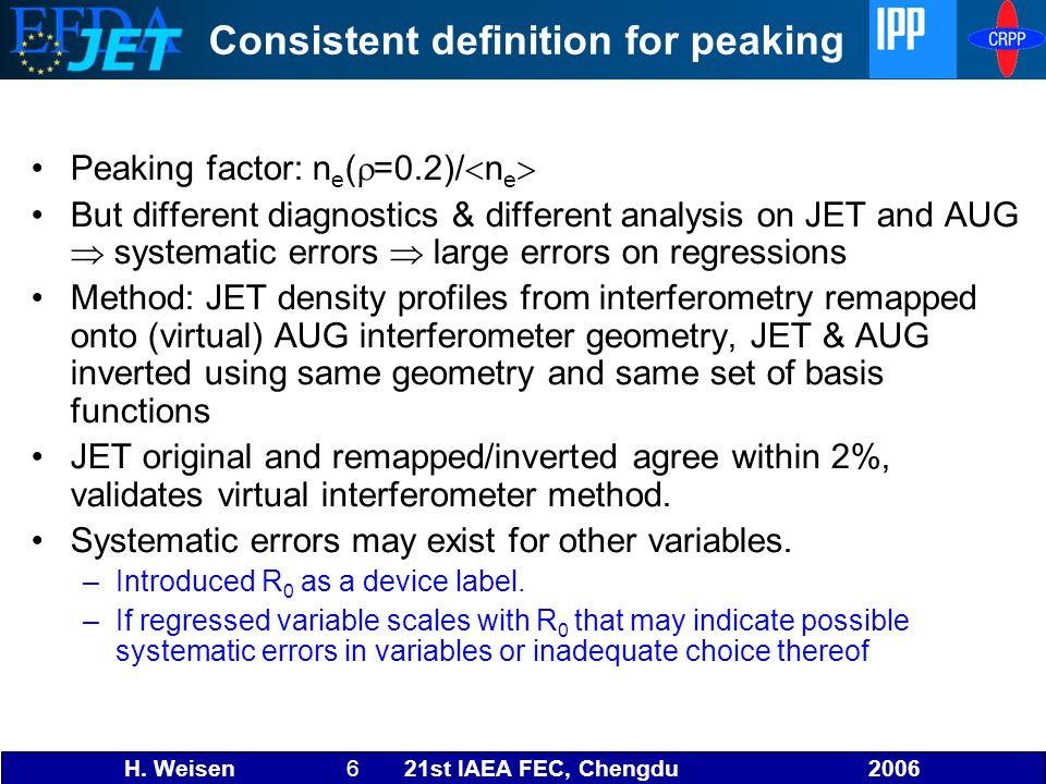 H. Weisen 6 21st IAEA FEC, Chengdu 2006 Consistent definition for peaking Peaking factor: n e (  =0.2)/  n e  But different diagnostics & different