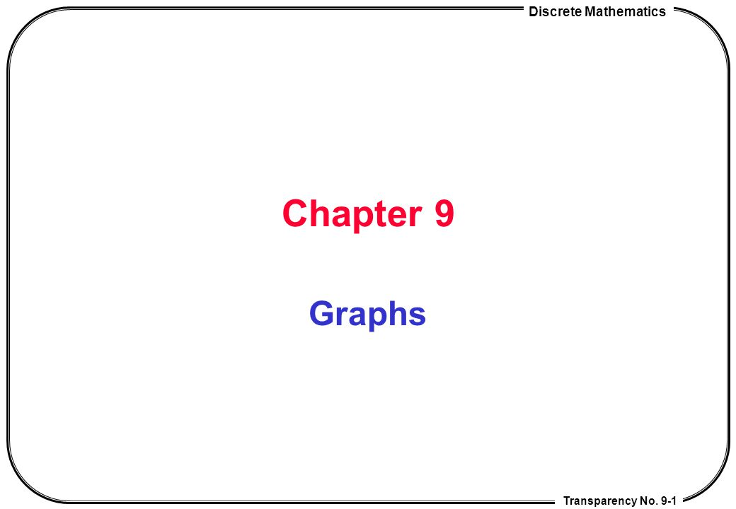 Discrete Mathematics Chap 9 Graphs Transparency No.9-62 Transform maps into graphs Ideas: regions ---> vertices R1 and R2 share a border ---> {R1,R2} is an edges Def: M: a map G M = (V,E) where V = the set of all regions E={ {r1,r2} | r1 and r2 share a common border line in M} G M is called the dual graph of the map M.