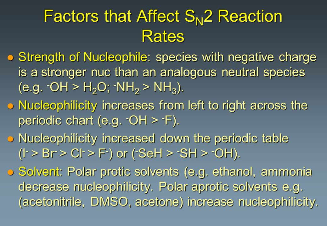 Factors that Affect S N 2 Reaction Rates l Strength of Nucleophile: species with negative charge is a stronger nuc than an analogous neutral species (