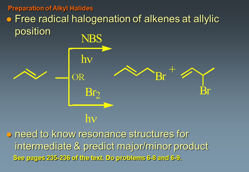 l Free radical halogenation of alkenes at allylic position l need to know resonance structures for intermediate & predict major/minor product Preparat