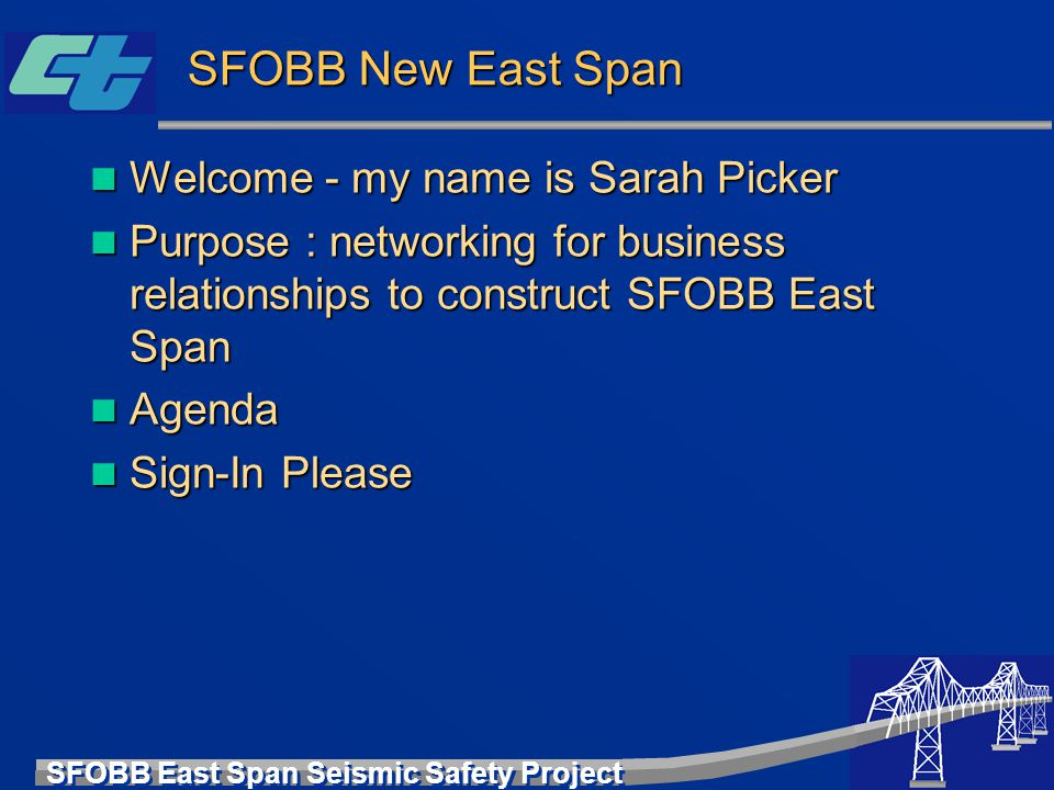 SFOBB East Span Seismic Safety Project SFOBB New East Span Welcome - my name is Sarah Picker Welcome - my name is Sarah Picker Purpose : networking fo