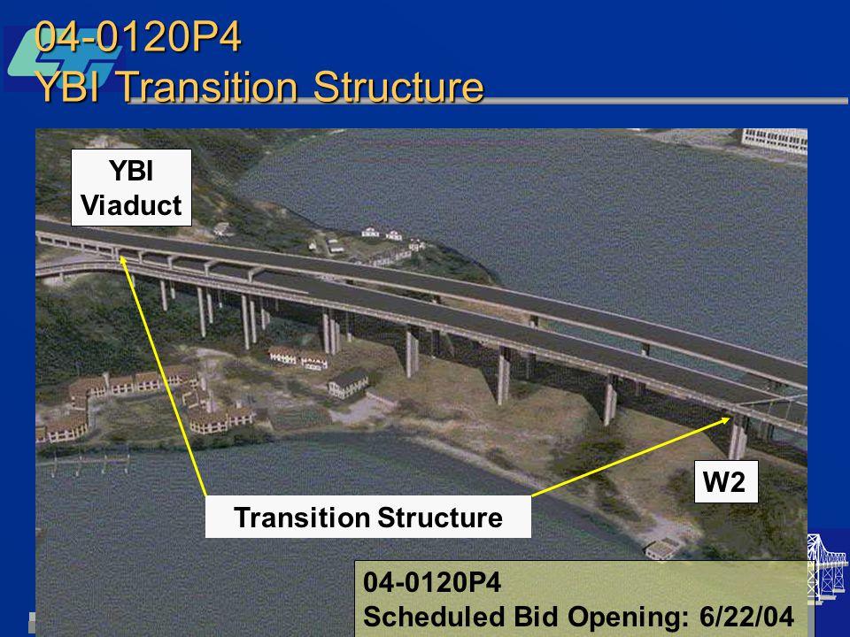 W2 YBI Viaduct 04-0120P4 YBI Transition Structure Transition Structure 04-0120P4 Scheduled Bid Opening: 6/22/04