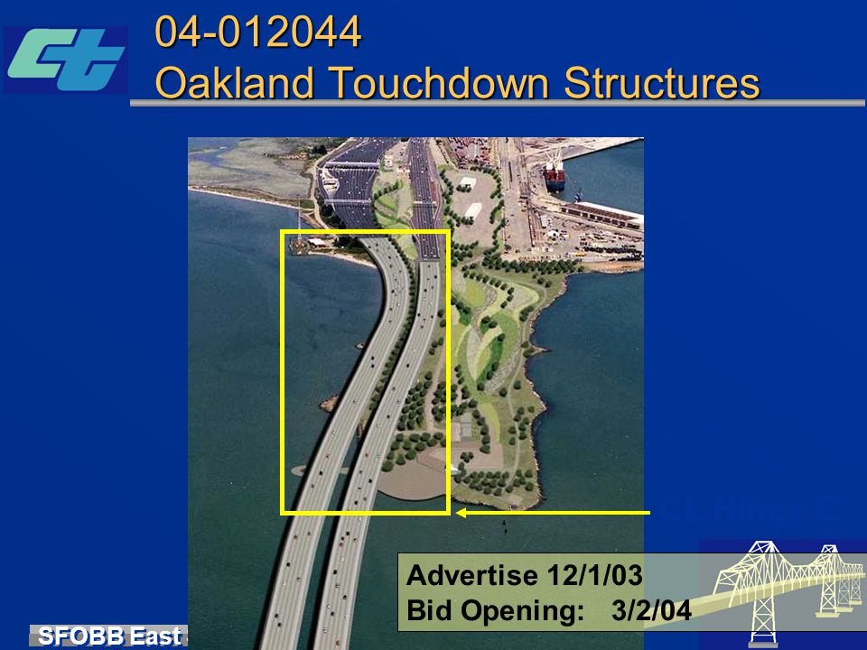 SFOBB East Span Seismic Safety Project 04-012044 Oakland Touchdown Structures Advertise 12/1/03 Bid Opening: 3/2/04 CL Hinge E