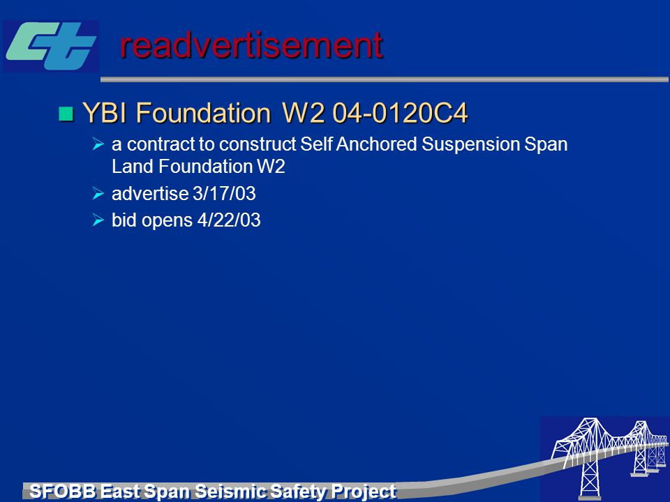 SFOBB East Span Seismic Safety Project readvertisement YBI Foundation W2 04-0120C4 YBI Foundation W2 04-0120C4  a contract to construct Self Anchored
