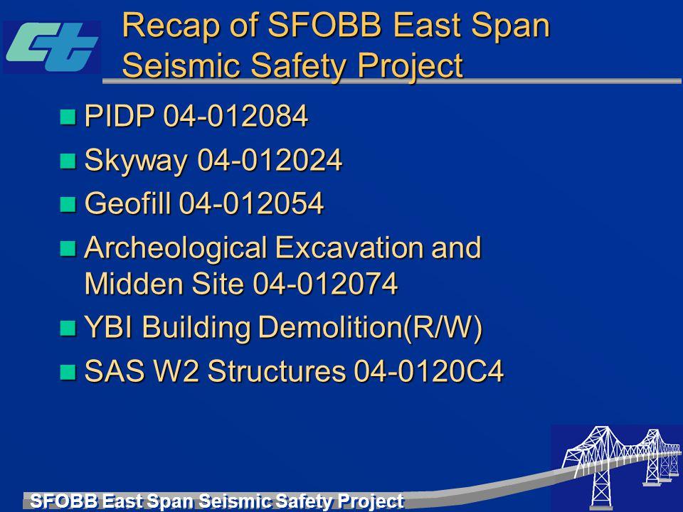 SFOBB East Span Seismic Safety Project Recap of SFOBB East Span Seismic Safety Project PIDP 04-012084 PIDP 04-012084 Skyway 04-012024 Skyway 04-012024