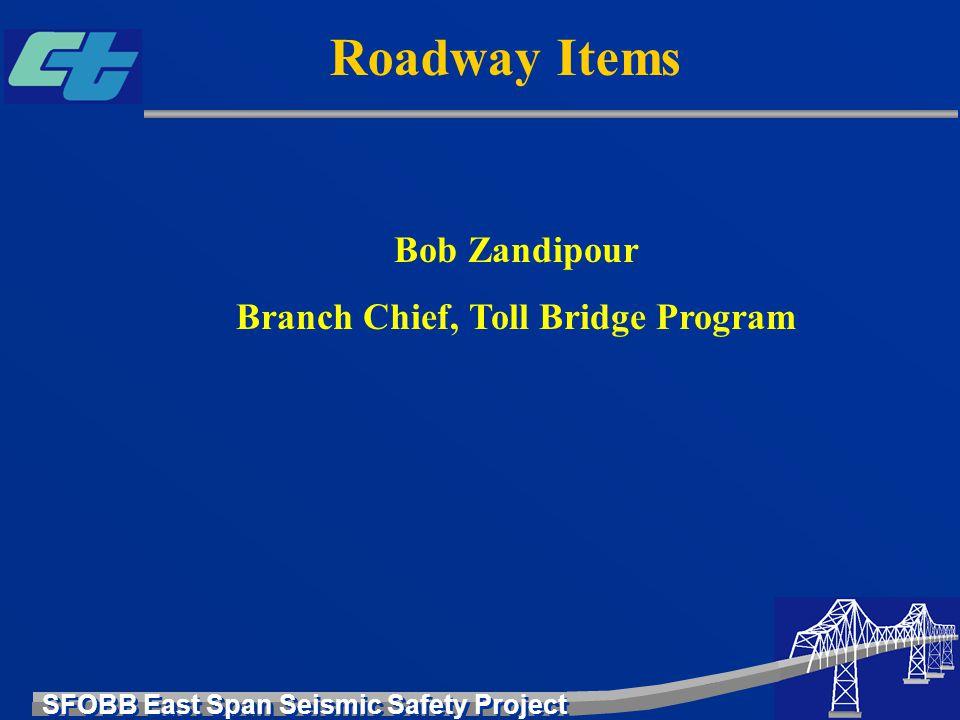 SFOBB East Span Seismic Safety Project Bob Zandipour Branch Chief, Toll Bridge Program Roadway Items
