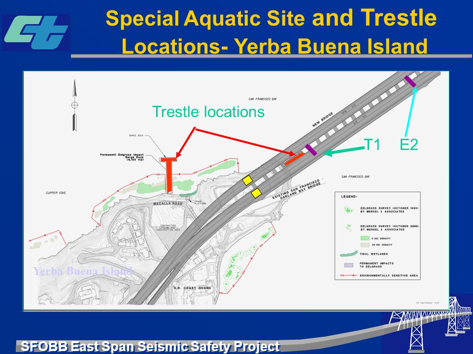 SFOBB East Span Seismic Safety Project Special Aquatic Site and Trestle Locations- Yerba Buena Island Yerba Buena Island Trestle locations T1 E2
