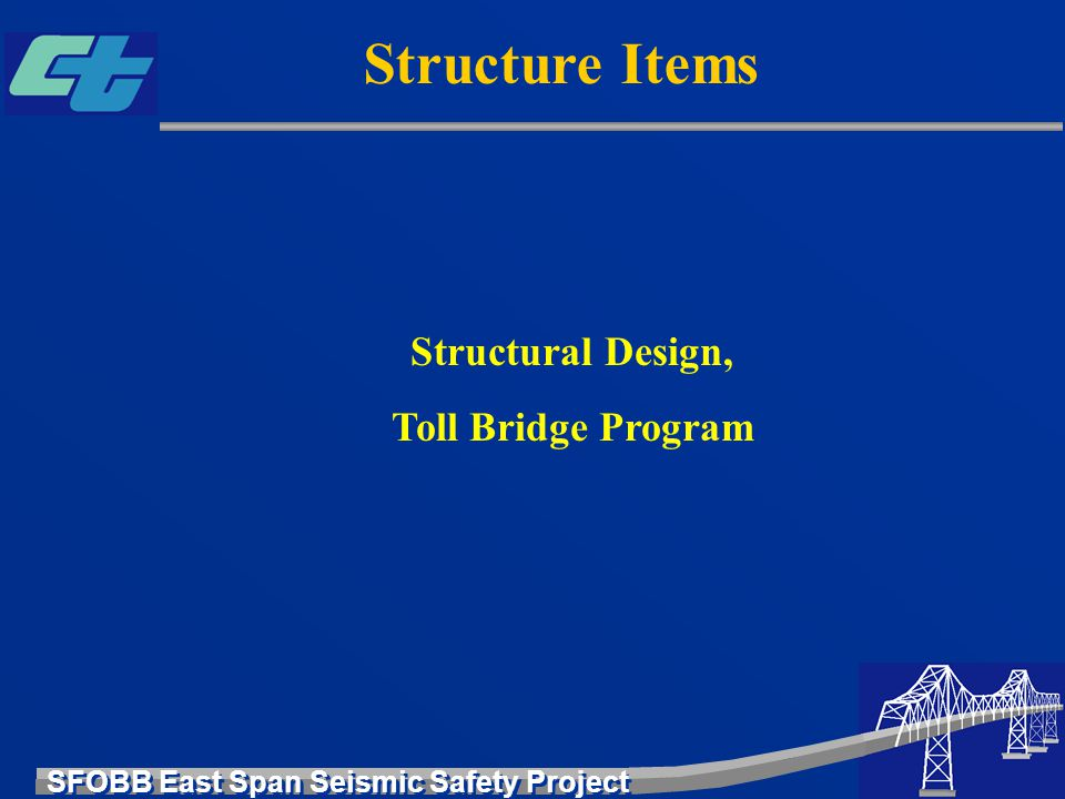 SFOBB East Span Seismic Safety Project Structural Design, Toll Bridge Program Structure Items