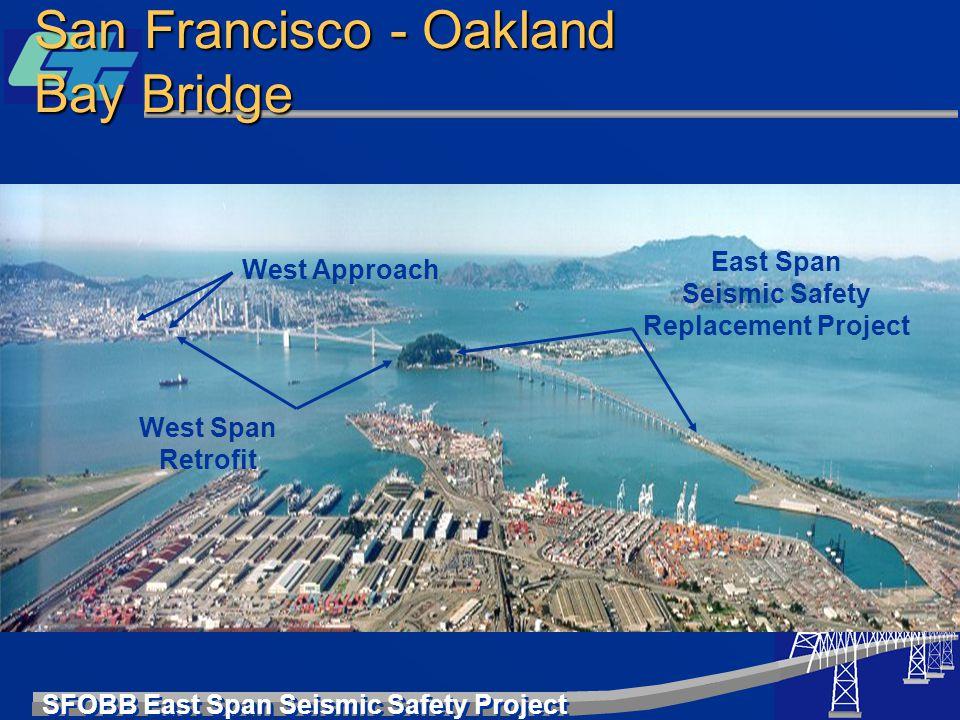 SFOBB East Span Seismic Safety Project San Francisco - Oakland Bay Bridge West Approach West Span Retrofit East Span Seismic Safety Replacement Projec