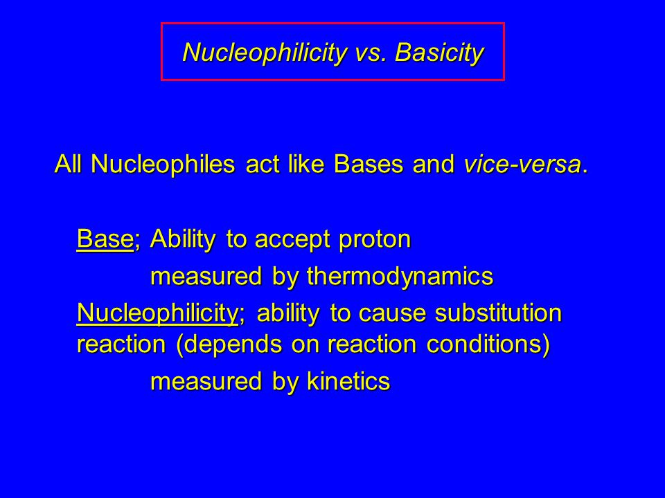 Nucleophilicity vs. Basicity All Nucleophiles act like Bases and vice-versa.