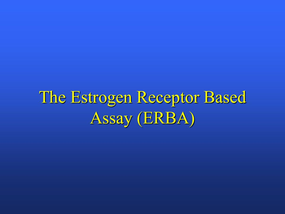 The Estrogen Receptor Based Assay (ERBA)