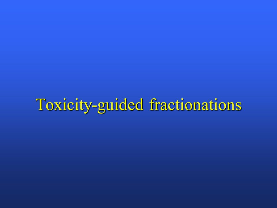 Toxicity-guided fractionations