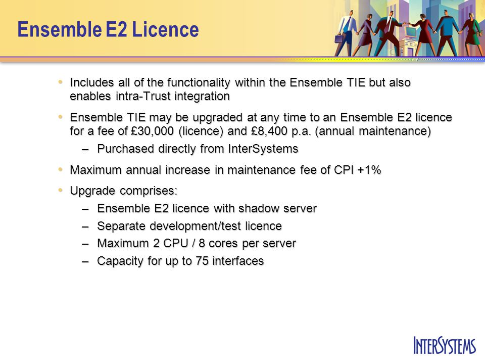 Ensemble E2 Licence Includes all of the functionality within the Ensemble TIE but also enables intra-Trust integration Includes all of the functionali