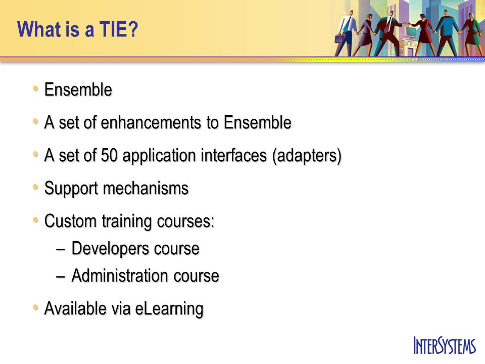 What is a TIE? Ensemble Ensemble A set of enhancements to Ensemble A set of enhancements to Ensemble A set of 50 application interfaces (adapters) A s