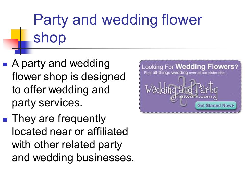 Party and wedding flower shop A party and wedding flower shop is designed to offer wedding and party services.