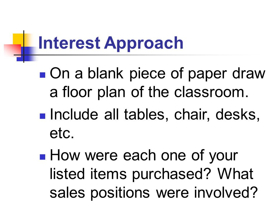 Interest Approach On a blank piece of paper draw a floor plan of the classroom.