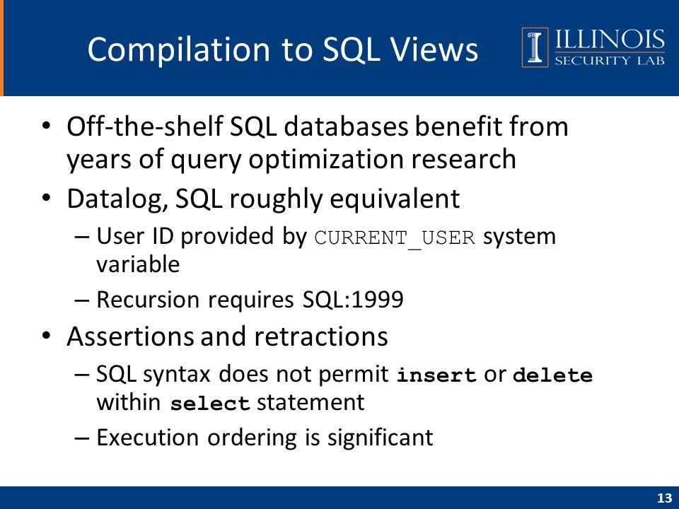13 Compilation to SQL Views Off-the-shelf SQL databases benefit from years of query optimization research Datalog, SQL roughly equivalent – User ID pr
