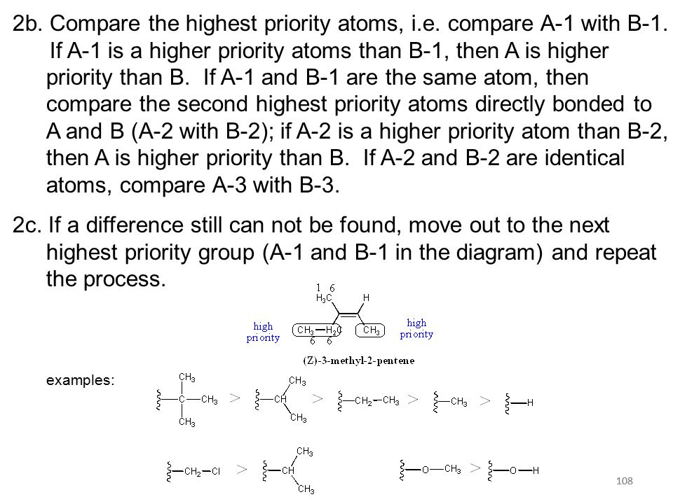 108 2b. Compare the highest priority atoms, i.e. compare A-1 with B-1. If A-1 is a higher priority atoms than B-1, then A is higher priority than B. I