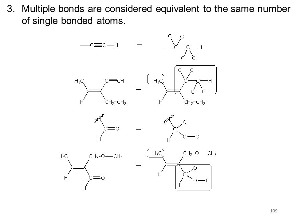 109 3.Multiple bonds are considered equivalent to the same number of single bonded atoms.