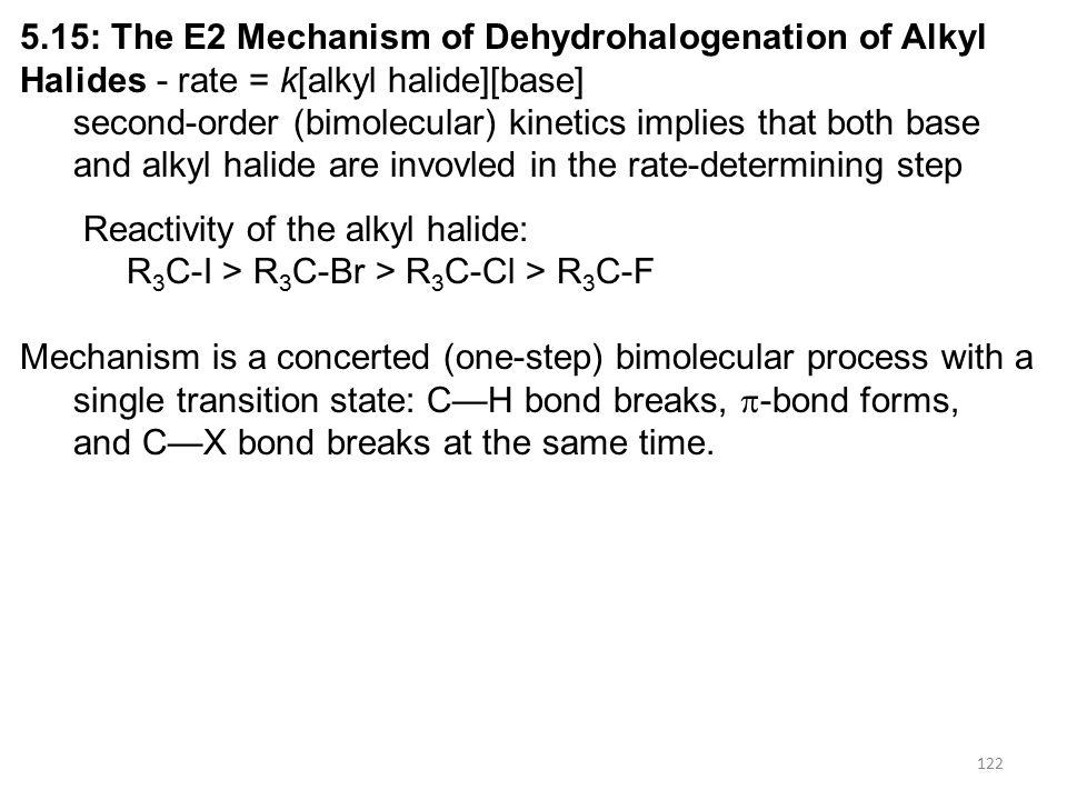 122 5.15: The E2 Mechanism of Dehydrohalogenation of Alkyl Halides - rate = k[alkyl halide][base] second-order (bimolecular) kinetics implies that bot