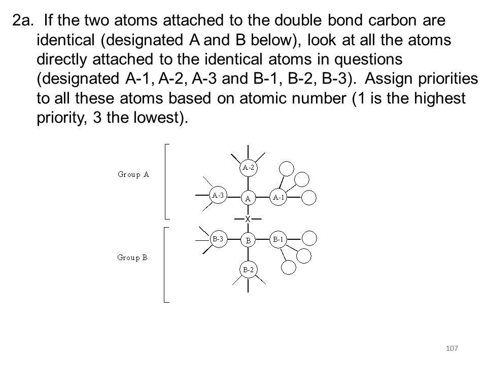 108 2b.Compare the highest priority atoms, i.e. compare A-1 with B-1.