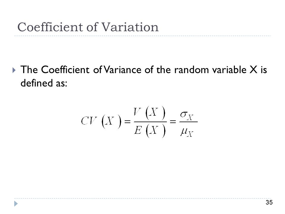 35 Coefficient of Variation  The Coefficient of Variance of the random variable X is defined as: