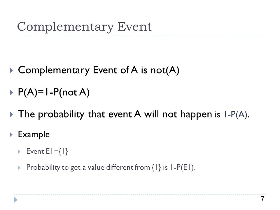 7  Complementary Event of A is not(A)  P(A)=1-P(not A)  The probability that event A will not happen is 1-P(A).
