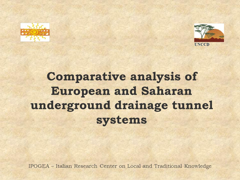UNCCD IPOGEA – Italian Research Center on Local and Traditional Knowledge Comparative analysis of European and Saharan underground drainage tunnel systems