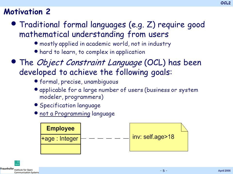 OCL2 April 2006 - 5 - Motivation 2 Traditional formal languages (e.g.